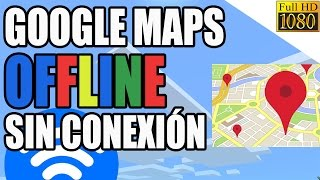 Como usar Google Maps sin connexion y descargar mapas! 2017 Free HD Video