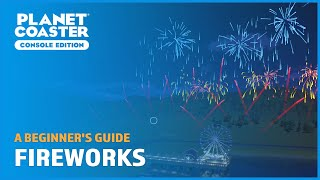 Fireworks and Firework Displays - A Beginner's Guide - Planet Coaster: Console Edition