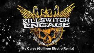 Killswitch Engage - My Curse (Guilhem Electro Remix)