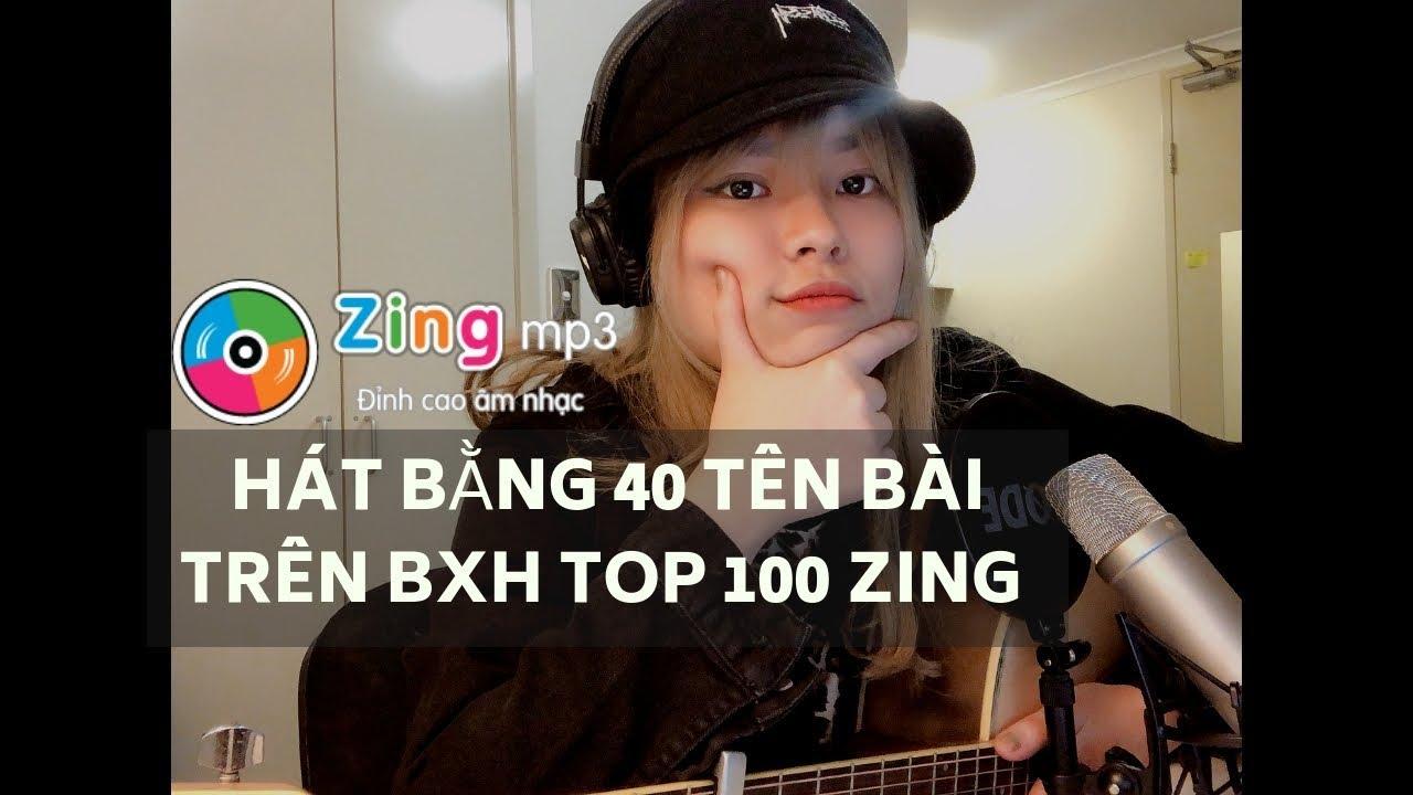 DÙNG 40 TÊN BÀI TRÊN BXH TOP 100 ZING ĐỂ VIẾT BÀI HÁT