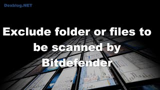 Exclude folder or files to be scanned by Bitdefender