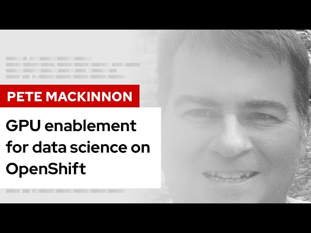 GPU enablement for data science on OpenShift | DevNation Tech Talk