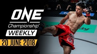 ONE Championship Weekly | 20 June 2018