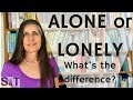 ALONE or LONELY - what's the difference?