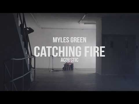 MYLES GREEN  CATCHING FIRE ACOUSTIC VERSION
