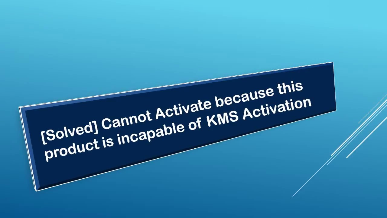 solved cannot activate because this product is incapable of kms activation youtube