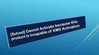 [Solved] Cannot Activate because this product is incapable of KMS Activation