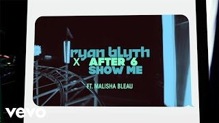 Ryan Blyth X After 6 Show Me Feat Malisha Bleau Official Lyric Video