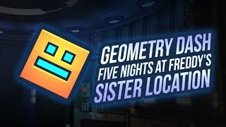 GEOMETRY DASH: FIVE NIGHTS AT FREDDY'S SISTER LOCATION