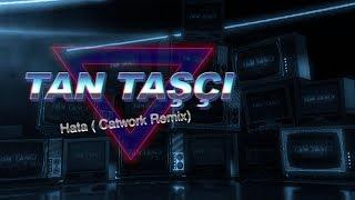 Tan Taşçı - Hata (Catwork Remiks - Resmi Şarkı Sözleri Videosu) Video