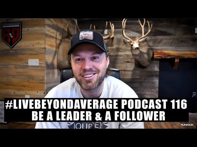 #LiveBeyondAverage Podcast 116    Be A Leader & A Follower