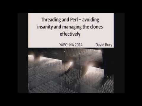 David Bury - Threading and Perl -- avoiding insanity and managing the clones effectively