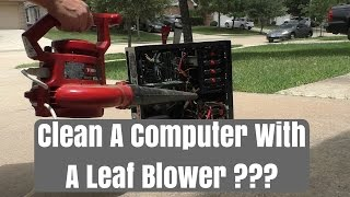 Cleaning out you PC with a Leaf Blower????
