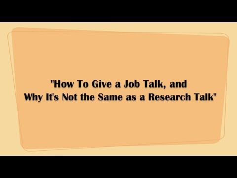 "12/5/2013 ""How To Give a Job Talk, and Why It's Not the Same as a Research Talk"""