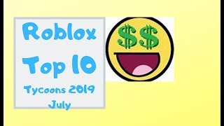 Roblox Top 10 Tycoons 2019 July