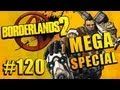 Let's Play Borderlands 2 - Ep. 120: FEELS LIKE THE FIRST TIME (MEGA SPECIAL)