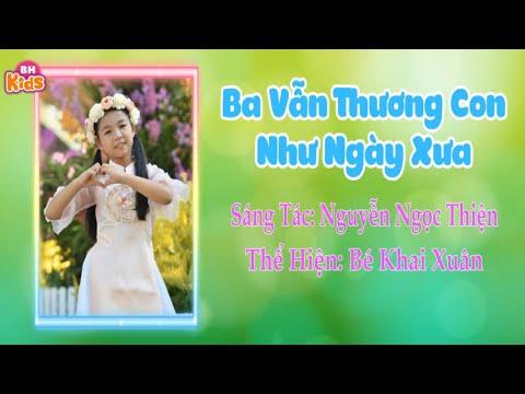 Ba Vẫn Thương Con Như Ngày Xưa ♫ Bé Khai Xuân   Nhạc Thiếu Nhi Vui Nhộn Cho Bé tại Xemloibaihat.com