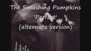 The Smashing Pumpkins - Perfect (alternate version)