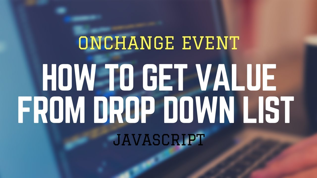 Get Value From Dropdown List Using JavaScript | Event onchange