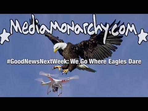 We Go Where Eagles Dare - #GoodNewsNextWeek