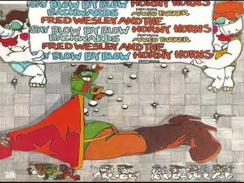 Fred Wesley & The Horny Horns ft  Maceo Parker   Say Blow By Blow Backwards 1979