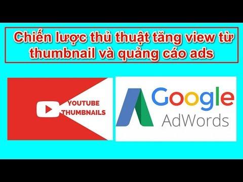 Bán hàng trên youtube Bài 24 Chiến lược thủ thuật tăng view từ thumbnail và quảng cáo ads