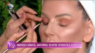Teo Show - Andreea Banica, adevarul despre operatiile estetice! Cum isi sculpteaza fata prin machiaj