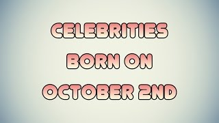Celebrities born on October 2nd