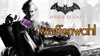 Batman Arkham Knight - Waffenwahl Trophie // Choice of Weapons Guide