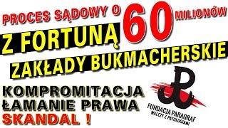 Proces sądowy o 60 milionów z Fortuną Zakłady Bukmacherskie. Kompromitacja, łamanie prawa, skandal!