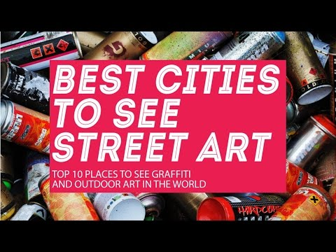 Street art: 10 cities to see graffiti and best outdoor murals