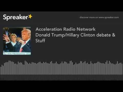 Donald Trump/Hillary Clinton debate & Stuff