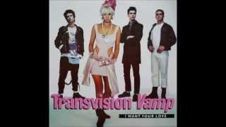 Transvision Vamp - I Want Your Love (I Don