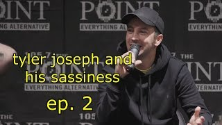 tyler joseph and his sassiness - ep. 2