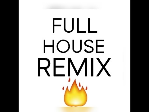 Full House Remix (Full Audio Version)