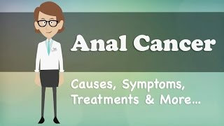 Anal Cancer - Causes, Symptoms, Treatments & More…
