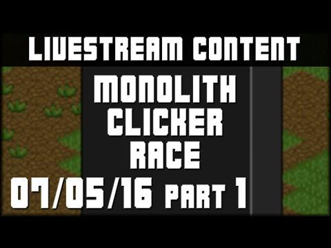 Monolith Clicker Race Live! [07-05-16] (Part 1/3)