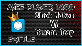 CHICK NATION VS FAUZAN TRAP | AVEE PLAYER LORD BATTLE PART I