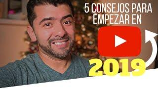 5 consejos para empezar en Youtube este 2019!