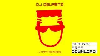 DJ Oguretz — LTMFY REMIXES (OUT NOW!)