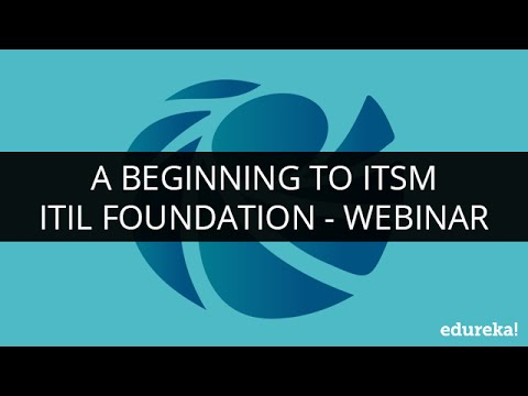 A Beginning to ITSM | ITIL Foundation | Webinar - 1 | Edureka