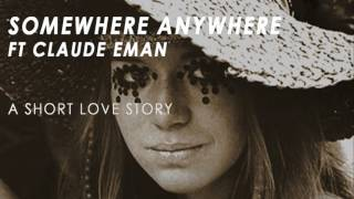Somewhere Anywhere feat Claude Eman - A Short Love Story (Radio Edit)