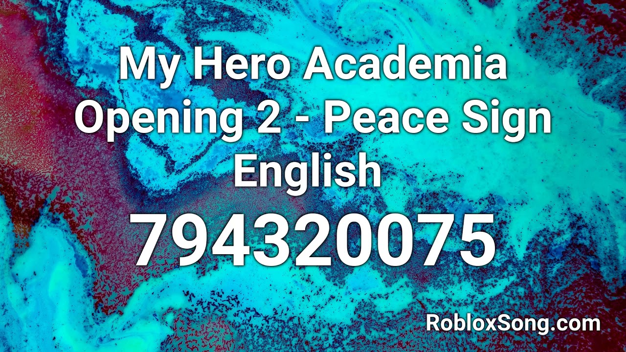 My Hero Academia Opening 2 Peace Sign English Roblox Id Music