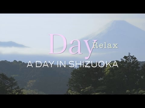 Day - Relax : A DAY IN SHIZUOKA : Official PV