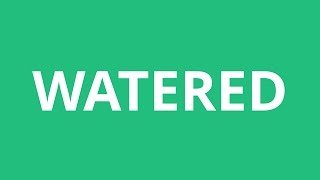 How To Pronounce Watered - Pronunciation Academy
