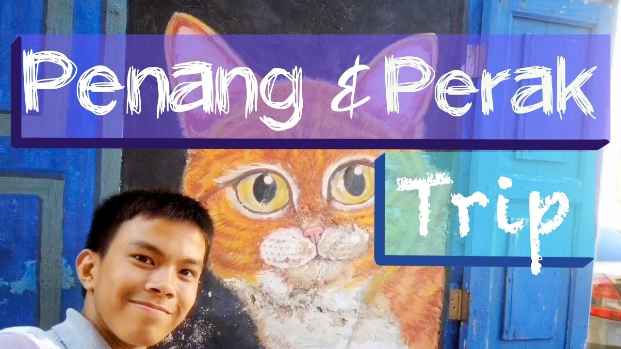 Trip to Penang Island and Perak
