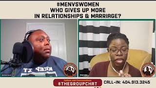 #TheGroupChat Men Vs. Women Who Gives Up More In Relationships/Marriage
