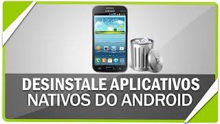 Como desinstalar aplicativos nativos do android e melhorar o desempenho