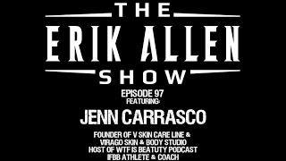 Ep. 97 - Jenn Carrasco - CEO & Founder of V SkinCare Line & Virago Skin & Body Studio - IFBB Athlete