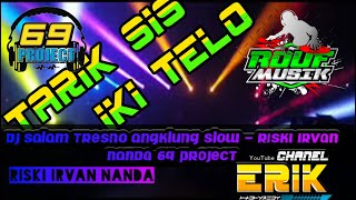 DJ SALAM TRESNO ANGKLUNG SLOW - TARIK SIS IKI TELO-RISKI IRVAN NANDA 69 PROJECT